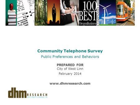 Community Telephone Survey Public Preferences and Behaviors PREPARED FOR City of West Linn February 2014 www.dhmresearch.com.