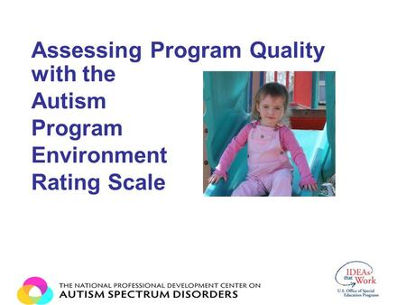 Assessing Program Quality with the Autism Program Environment Rating Scale.