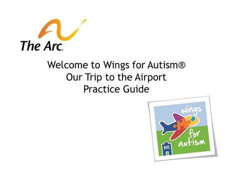 Welcome to Wings for Autism® Our Trip to the Airport Practice Guide.