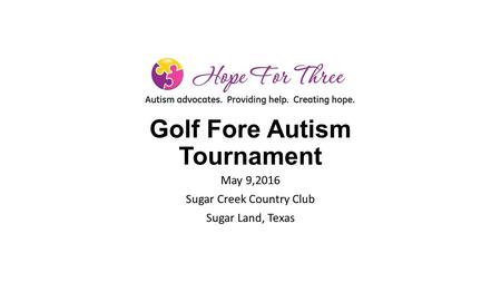 Golf Fore Autism Tournament May 9,2016 Sugar Creek Country Club Sugar Land, Texas.