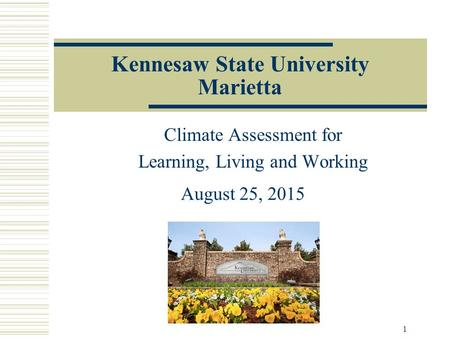 Kennesaw State University Marietta Climate Assessment for Learning, Living and Working August 25, 2015 1.