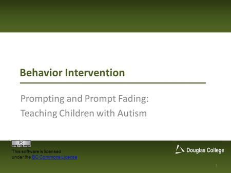 Behavior Intervention Prompting and Prompt Fading: Teaching Children with Autism 1 This software is licensed under the BC Commons LicenseBC Commons License.