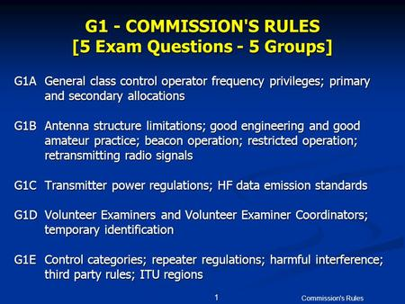 Commission's Rules 1 G1 - COMMISSION'S RULES [5 Exam Questions - 5 Groups] G1AGeneral class control operator frequency privileges; primary and secondary.