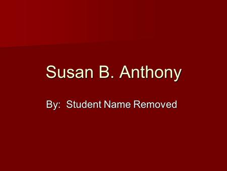 Susan B. Anthony By: Student Name Removed. Introduction Her full name was Susan Brownwell Anthony. Her full name was Susan Brownwell Anthony. She traveled.