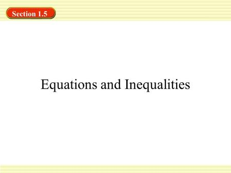 Linear Inequalities and Interval Notation Section 1.5 Equations and Inequalities.