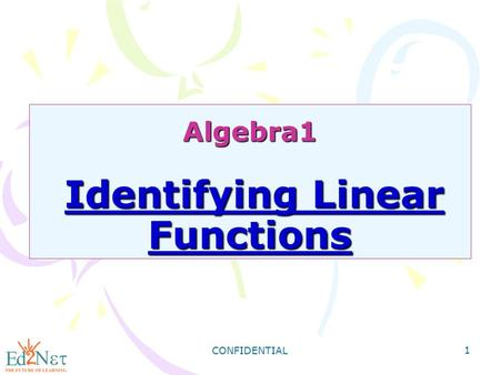 CONFIDENTIAL 1 Algebra1 Identifying Linear Functions.