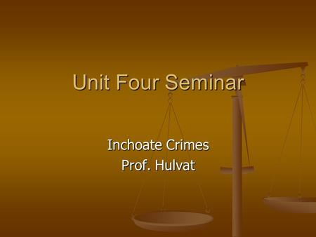 Unit Four Seminar Inchoate Crimes Prof. Hulvat. Housekeeping… Writing Assignment this week…look at the announcement; very specific scenario Writing Assignment.