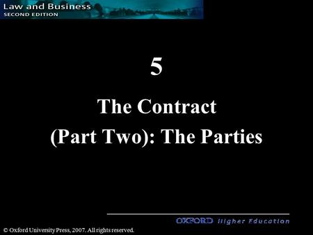 1 © Oxford University Press, 2007. All rights reserved. 5 The Contract (Part Two): The Parties.