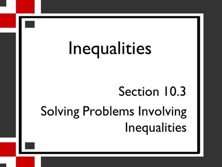 Inequalities Section 10.3 Solving Problems Involving Inequalities.