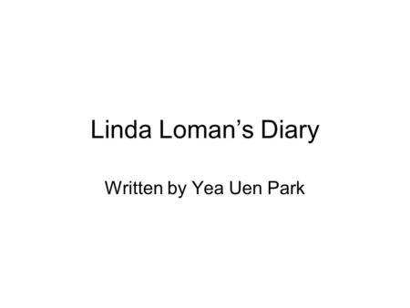 Linda Loman's Diary Written by Yea Uen Park. May 22, 1921 Debts are piling up. My husband, Willy Loman, is trying his best to earn more money, but it's.