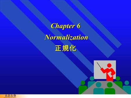 Chapter 6 Normalization 正規化. 6-2 In This Chapter You Will Learn:  更動異常  How tables that contain redundant data can suffer from update anomalies ( 更動異常.