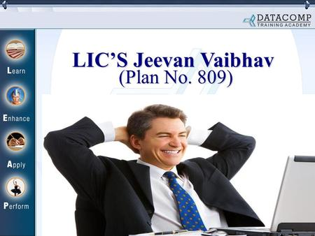 LIC'S Jeevan Vaibhav (Plan No. 809). Features Single premium non-linked plan Payment of Guaranteed Sum Assured along with Loyalty Addition, if any, on.