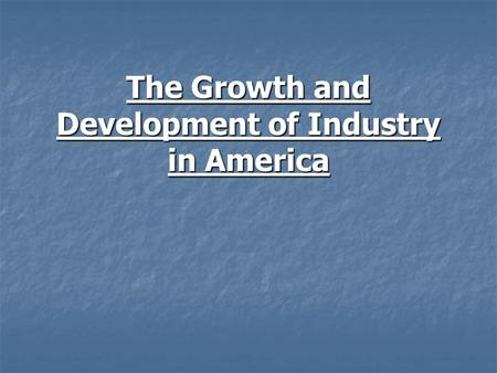 The Growth and Development of Industry in America.