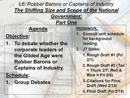 L6: Robber Barons or Captains of Industry The Shifting Size and Scope of the National Government: Part One Agenda Objective: 1.To debate whether the corporate.