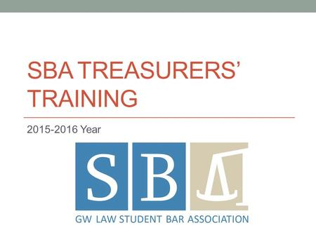 SBA TREASURERS' TRAINING 2015-2016 Year. Contact Information VP of Finance: Jeremy Buday- Deputy VP: Mitch McDonald–