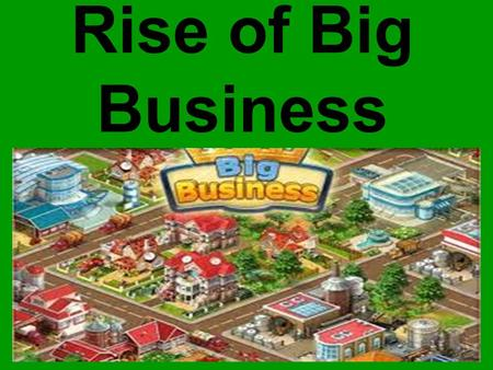 Rise of Big Business. Capitalism Privately owned business Pros? Cons? Laissez-faire – Hands off policy of the government.