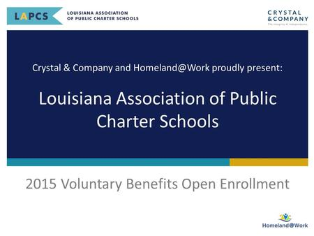 Crystal & Company and proudly present: Louisiana Association of Public Charter Schools 2015 Voluntary Benefits Open Enrollment.