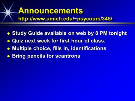 Announcements  Study Guide available on web by 8 PM tonight Study Guide available on web by 8 PM tonight Quiz next.