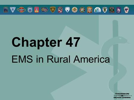 Chapter 47 EMS in Rural America. © 2005 by Thomson Delmar Learning,a part of The Thomson Corporation. All Rights Reserved 2 Overview  Farm Emergencies.