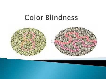  Condition in which certain colors can not be distinguished  Red-Green most common (99%)  Blue-Yellow; Rare no test available.