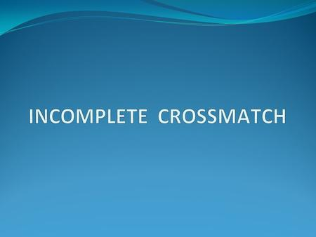 I L O Intended Learning Outcomes (ILOs) Compatibility Testing Approaches Requiring Less Than a Complete Crossmatch Is the Crossmatch Really Needed? What.