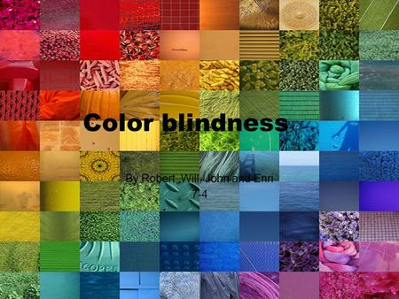 Color blindness By Robert, Will, John and Enri 7-4.