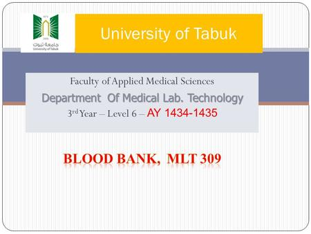 University of Tabuk Faculty of Applied Medical Sciences Department Of Medical Lab. Technology 3 rd Year – Level 6 – AY 1434-1435.