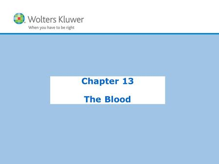 Copyright © 2015 Wolters Kluwer Health | Lippincott Williams & Wilkins Chapter 13 The Blood.