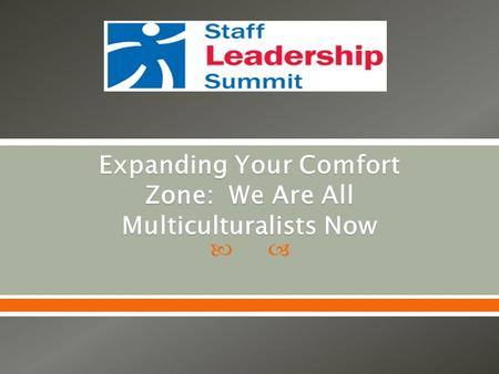  Expanding Your Comfort Zone: We Are All Multiculturalists Now.