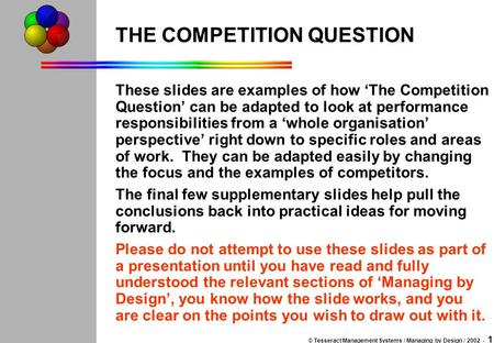 © Tesseract Management Systems / Managing by Design / 2002 - 1 THE COMPETITION QUESTION These slides are examples of how 'The Competition Question' can.