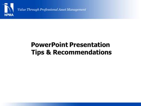 PowerPoint Presentation Tips & Recommendations. Insert Your Presentation Title Here Insert Presenter(s) Name(s), CPP? Insert Your Title Here Insert Your.