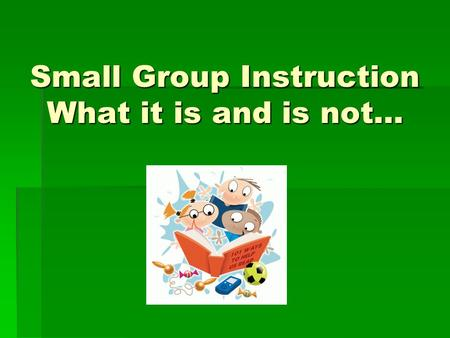 Small Group Instruction What it is and is not…. Learning Target Learning Target  To develop a clear understanding of what small group instruction is.