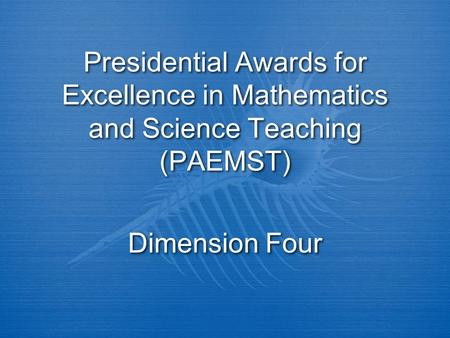 Presidential Awards for Excellence in Mathematics and Science Teaching (PAEMST) Dimension Four.