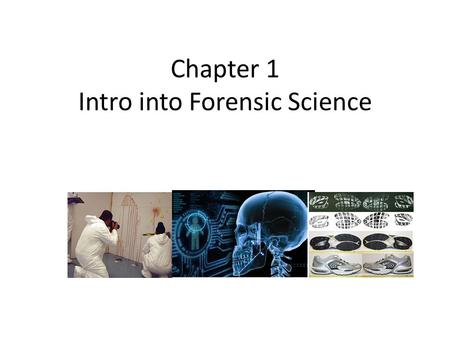 Chapter 1 Intro into Forensic Science. Areas of Specialization Odontology Pathology Forensic Anthropology Toxicology Entomology.