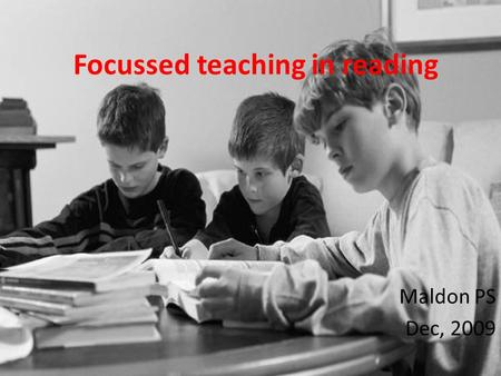 Focussed teaching in reading Maldon PS Dec, 2009.