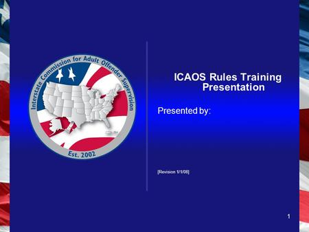 1 ICAOS Rules Training Presentation Presented by: [Revision 1/1/08]