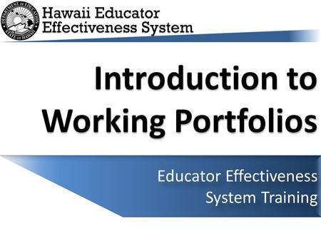 Introduction to Working Portfolios Educator Effectiveness System Training.