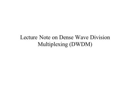 Lecture Note on Dense Wave Division Multiplexing (DWDM)