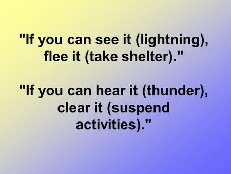 If you can see it (lightning), flee it (take shelter). If you can hear it (thunder), clear it (suspend activities).
