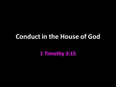 Conduct in the House of God 1 Timothy 3:15. Timothy Son of a Jewess and a Greek in Lystra Acts 16:1 Joined Paul on his second preaching trip 17:14 Was.