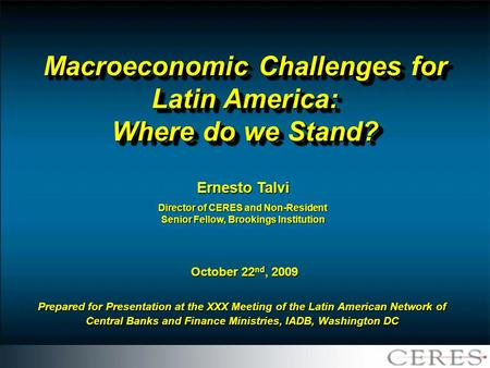 Macroeconomic Challenges for Latin America: Where do we Stand? Prepared for Presentation at the XXX Meeting of the Latin American Network of Central Banks.