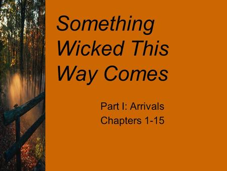 Something Wicked This Way Comes Part I: Arrivals Chapters 1-15.