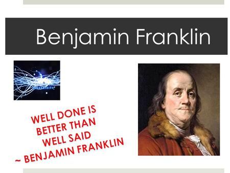Benjamin Franklin. His history  He was born on 17 January 1706 and died on 17 April 1790.  He was born on Milk Street in Boston, Massachusetts.  He.