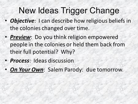 New Ideas Trigger Change Objective: I can describe how religious beliefs in the colonies changed over time. Preview: Do you think religion empowered people.