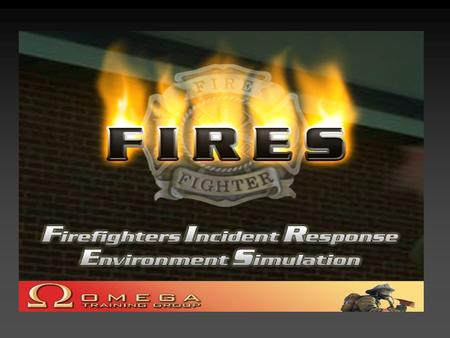 FIRES Multi-player, multi-level, and team virtual training simulation Real time communication – collaboration Runs on PC with Intranet / Internet delivery.