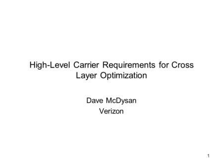 1 High-Level Carrier Requirements for Cross Layer Optimization Dave McDysan Verizon.