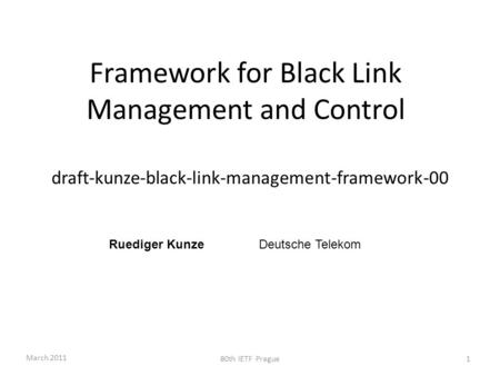 Framework for Black Link Management and Control draft-kunze-black-link-management-framework-00 Ruediger KunzeDeutsche Telekom March 2011 80th IETF Prague1.