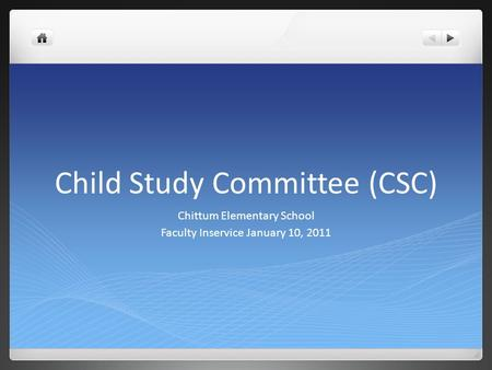 Child Study Committee (CSC) Chittum Elementary School Faculty Inservice January 10, 2011.