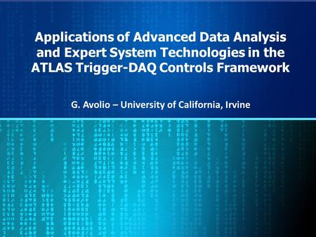 Applications of Advanced Data Analysis and Expert System Technologies in the ATLAS Trigger-DAQ Controls Framework G. Avolio – University of California,