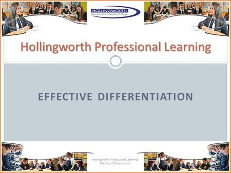 EFFECTIVE DIFFERENTIATION Hollingworth Professional Learning Effective Differentiation Hollingworth Professional Learning.